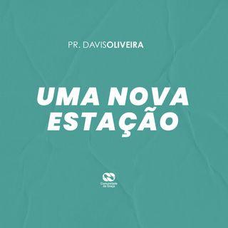 UMA NOVA ESTAÇÃO // pr. Davis Oliveira