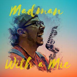 Mad Man with a Mic: August 2nd 2019