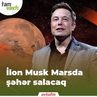 İlon Musk Marsda şəhər salacaq | Tam vaxtı #95