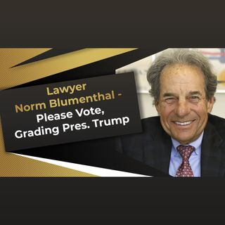 Lawyer Norm Blumenthal - Please Vote,  Grading Pres. Trump