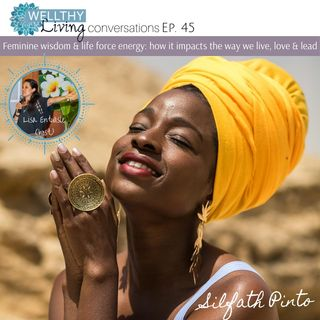 EP 45 Feminine wisdom & life force energy: How does it impacts the way we live, love & lead
