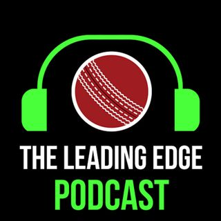 The Leading Edge Cricket Podcast | #2 | Australia England ODI series review, India South Africa Test Review & much much more...