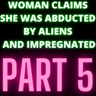 Woman Claims She Was Abducted By Aliens and Impregnated - Audrey - Part 5