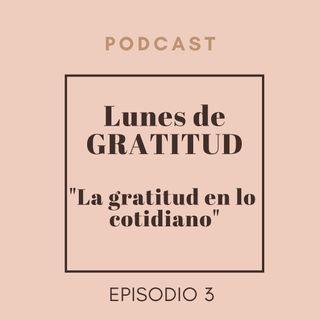 """Lunes de Gratitud Episodio 3 """"Gratitud en lo cotidiano"""""""