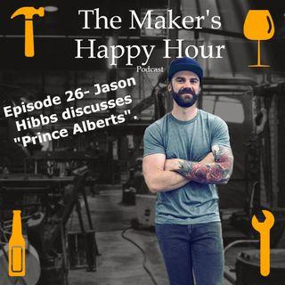 "Episode 26- Jason Hibbs discusses ""Prince Alberts"""