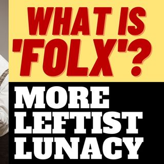 "What is ""FOLX"", And Why Are LEFTISTS Pushing It?"