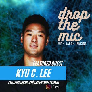 DROP THE MIC: #45 - Kyu C. Lee - CEO/Producer, Kino33 Entertainment