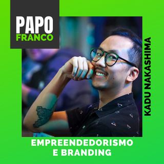 Kadu Nakashima - Empreendedorismo e Branding