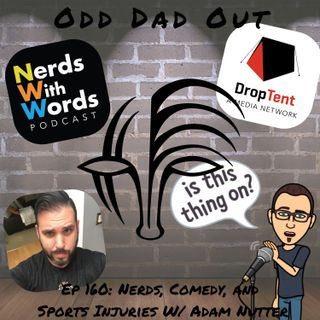 Nerds, Comedy, and Sports Injuries w/ Adam Nutter: ODO 160