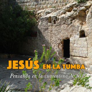 Jesús y la tumba (Reflexiones en la cuarentena N.25)