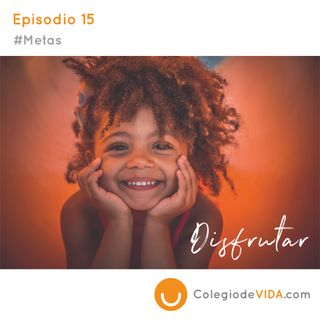 Disfrutar - #Metas - Episodio No. 15 del Colegio de Vida