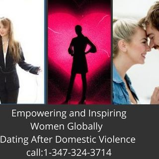 Empowering and Inspiring Women Globally-Dating After Domestic Violence