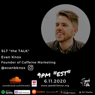 "6.11 SLT ""the TALK"" featuring Evan Knox, Founder of Caffeine Marketing"