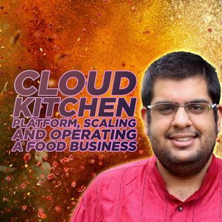 4. Cloud Kitchen Platforms and Scaling a Food Business - Madhav Kasturia | ZFW