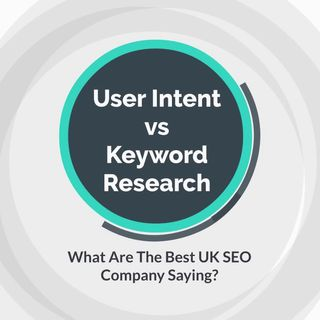 User Intent vs Keyword Research - What Are The Best UK SEO Company Services Saying