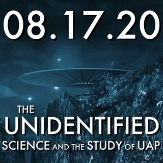 The Unidentified: Science and the Study of UAP | MHP 08.16.20