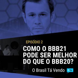 #2 - Como o BBB21 pode ser melhor do que o BBB20?