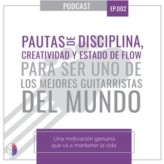Ep2: Pautas de disciplina, creatividad y estado de flow para ser uno de los mejores guitarristas del mundo con Daniel Realpe