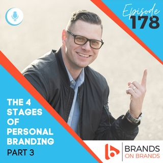 The 4 Stages of Personal Branding - Part 3 of 4 | Ep. 178