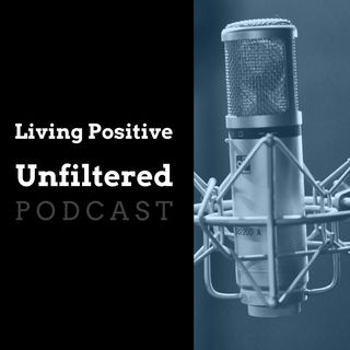 Living Positive Unfiltered Ep.1