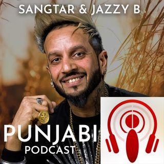 Sangtar and Jazzy B (EP7)