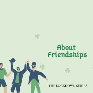 The Lockdown Series Ep 6 - About Friendships