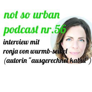 "not so urban podcast nr.56: Ronja von Wurmb-Seibel (Autorin ""Ausgerechnet Kabul"")"
