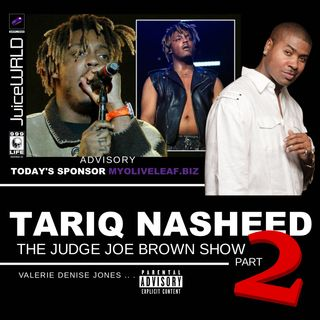 JUICE WRLD Gets DRAGGED :: TARIQ NASHEED : JUDGE JOE BROWN (Part 2)
