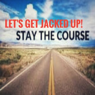 LET'S GET JACKED UP! Stay The Course