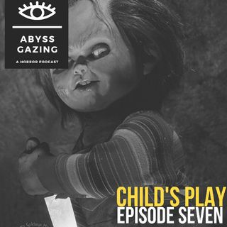 Child's Play (1988) | Abyss Gazing: A Horror Podcast #7