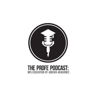 """The Profe Podcast: the mis-education of adrian aragones"" - Episode #1"