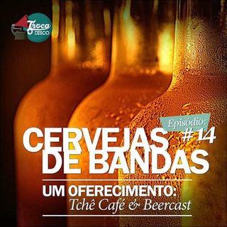 Troca o Disco #14: Cervejas de Bandas