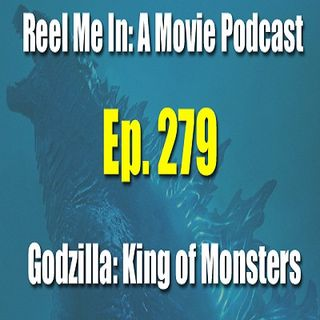 Ep. 279: Godzilla: King of the Monsters