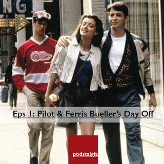 Eps 1: Pilot & Ferris Bueller's Day Off