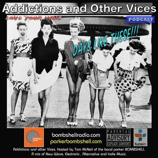 Addictions and Other Vices 329 - Days Like These!!!