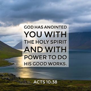 God Has Anointed You with the Holy Spirit and with Power to Do His Good Works