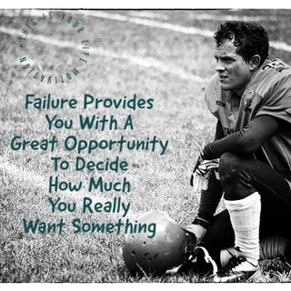 Failure Provides You With A Great Opportunity To Decide How Much You Really Want Something.