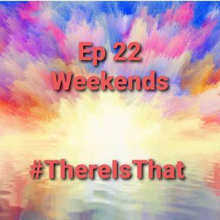 Ep 22 Weekends
