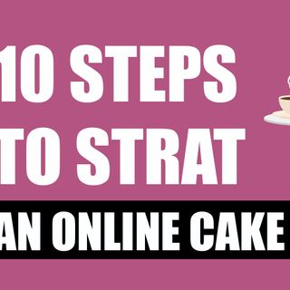 Selling Homemade Cakes Online [ 10 Steps to Starting a Cake Business ]