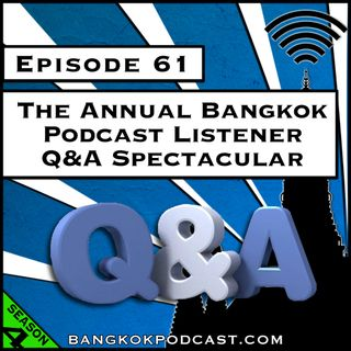 The Annual Bangkok Podcast Listener Q&A Spectacular [S4.E61]