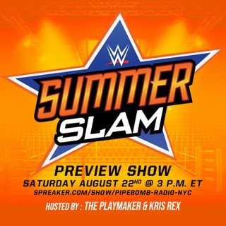 PIPEBOMB RADIO - Summerslam Jam Preview show