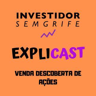 EXPLICAST #3 Venda Descoberta de Ações (Short)