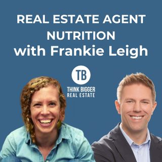 Real Estate Agent Nutrition with Frankie Leigh