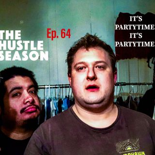 The Hustle Season: Ep. 64 It's Partytime! It's Partytime!