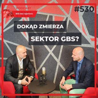#530 Dokąd zmierza sektor GBS?