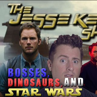 Ep.27: Bosses, Dinosaurs, and Star Wars!
