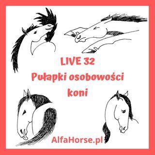 Live 32: Pułapki Osobowości Koni
