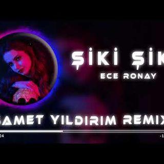 Ece Ronay - Şiki Şiki  Samet Yıldırım Remix
