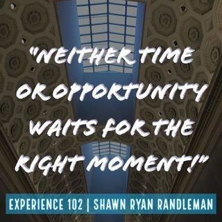 "E3- ""Neither Time or Opportunity Waits"" From My Experience By Shawn Randleman"