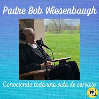 Padre Bob Wiesenbaugh Conociendo toda una vida de servicio